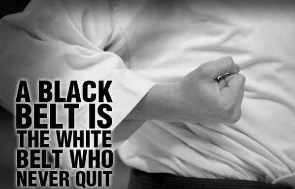 a black belt is a white belt who never quit - KTU